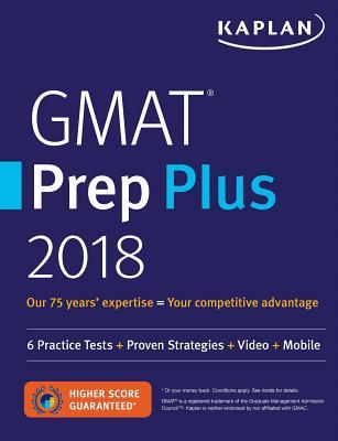 GMAT Prep Plus 2018: 6 Practice Tests + Proven Strategies + Online + Video + Mobile (Kaplan Test Prep) Cover Image