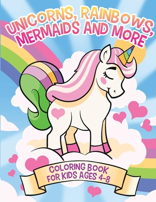 Unicorns, Rainbows, Mermaids and More: Coloring Book for Kids Ages 4-8 Cover Image