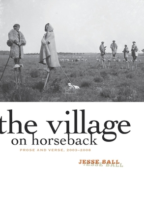 The Village on Horseback: Prose and Verse, 2003-2008 Cover Image
