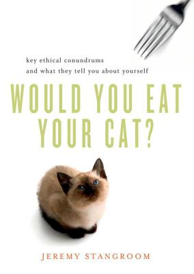 Would You Eat Your Cat?: Key Ethical Conundrums and What They Tell You about Yourself Cover Image