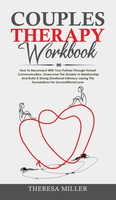 Couples Theraphy Workbook: How To Reconnect With Your Partner Through Honest Communication. Overcome The Anxiety In Relationship And Build A Stro Cover Image