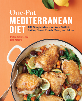 One-Pot Mediterranean Diet: 101 Simple Meals for Your Skillet, Baking Sheet, Dutch Oven, and More Cover Image