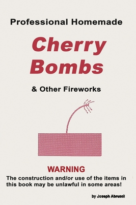 Professional Homemade Cherry Bombs and Other Fireworks Cover Image