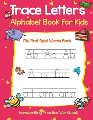 Trace Letters Alphabet Book For Kids: My First Sight Words Book Handwriting Practice Workbook Cover Image