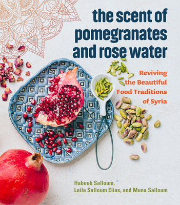 The Scent of Pomegranates and Rose Water: Reviving the Beautiful Food Traditions of Syria Cover Image