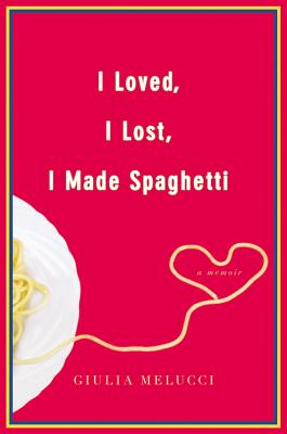 I Loved, I Lost, I Made Spaghetti Cover