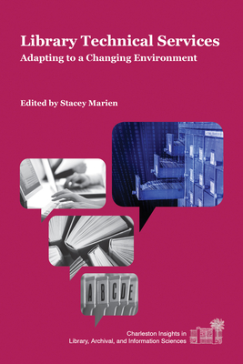 Library Technical Services: Adapting to a Changing Environment (Charleston Insights in Library) Cover Image