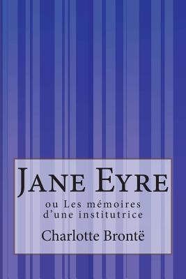 Jane Eyre: ou Les mémoires d'une institutrice Cover Image