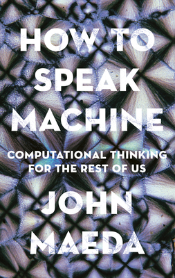 How to Speak Machine: Computational Thinking for the Rest of Us Cover Image