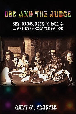 Doc and the Judge: Sex, Drugs, Rock 'n' Roll & a One Eyed Scratch Golfer Cover Image