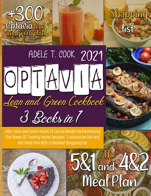 Optavia Lean And Green Cookbook 2021: 300+ Lean and Green Meals To Losing Weight By Harnessing The Power Of