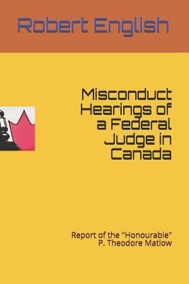 Misconduct Hearings of a Federal Judge in Canada: Report of the