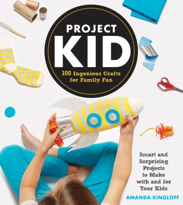 Project Kid: 100 Ingenious Crafts for Family Fun Cover Image