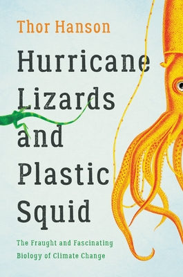 Hurricane Lizards and Plastic Squid: The Fraught and Fascinating Biology of Climate Change Cover Image