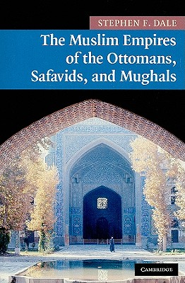 The Muslim Empires of the Ottomans, Safavids, and Mughals (New Approaches to Asian History #5) Cover Image