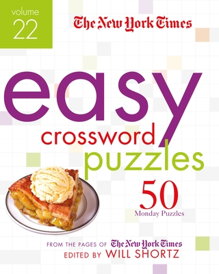 The New York Times Easy Crossword Puzzles Volume 22: 50 Monday Puzzles from the Pages of The New York Times Cover Image