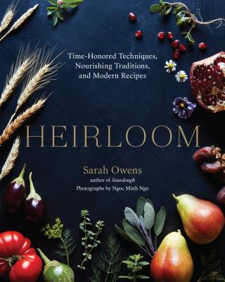 Heirloom: Time-Honored Techniques, Nourishing Traditions, and Modern Recipes Cover Image