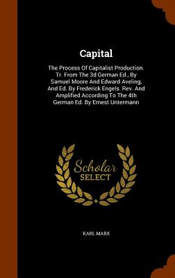 Capital: The Process of Capitalist Production. Tr. from the 3D German Ed., by Samuel Moore and Edward Aveling, and Ed. by Frede Cover Image