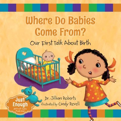 Where Do Babies Come From?: Our First Talk about Birth (Just Enough #1) Cover Image