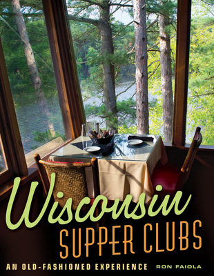 Wisconsin Supper Clubs: An Old-Fashioned Experience Cover Image