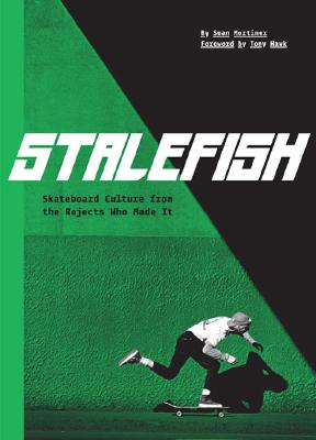 Stalefish: Skateboard Culture from the Rejects Who Made It Cover Image