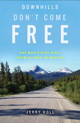 Downhills Don't Come Free: One Man's Bike Ride from Alaska to Mexico Cover Image
