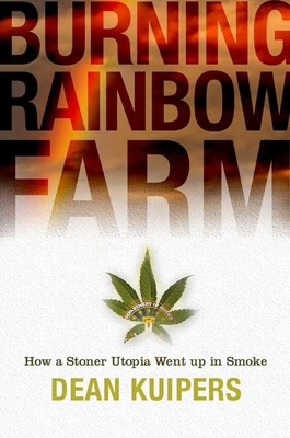 Burning Rainbow Farm: How a Stoner Utopia Went Up in Smoke Cover Image