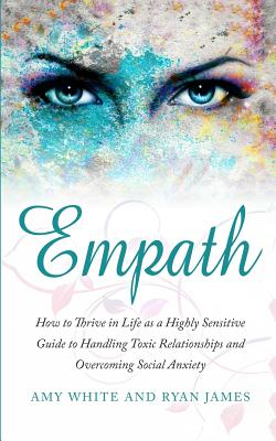 Empath: How to Thrive in Life as a Highly Sensitive - Guide to Handling Toxic Relationships and Overcoming Social Anxiety (Emp Cover Image