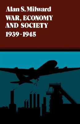 Cover for War, Economy and Society, 1939-1945 (History of the World Economy in the Twentieth Century #5)