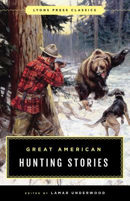 Great American Hunting Stories: Lyons Press Classics Cover Image