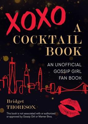 XOXO, A Cocktail Book: An Unofficial Gossip Girl Fan Book Cover Image