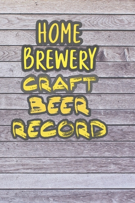 Home Brewery Craft Beer Record: 90 Pages of Home Brew Cookbook Recipe Space! Cover Image