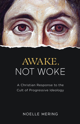 Awake, Not Woke: A Christian Response to the Cult of Progressive Ideology Cover Image
