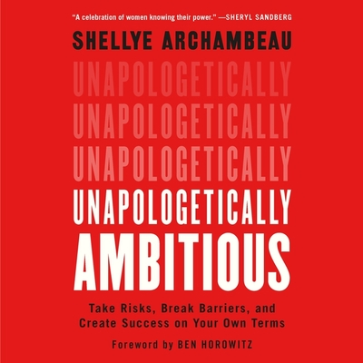 Unapologetically Ambitious Lib/E: Take Risks, Break Barriers, and Create Success on Your Own Terms Cover Image
