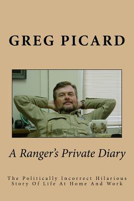 A Ranger's Private Diary: The Politically Incorrect Story Of Life At Home And Work Cover Image