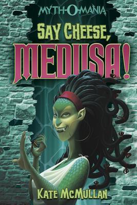 Cover for Say Cheese, Medusa! (Myth-O-Mania #3)