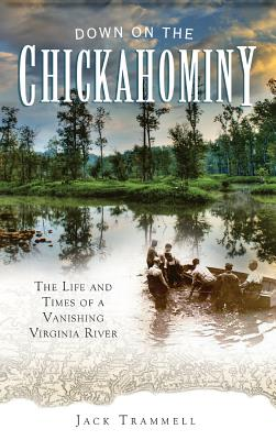 Down on the Chickahominy: The Life and Times of a Vanishing Virginia River Cover Image