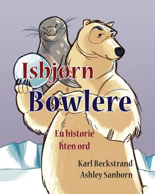Isbjørn Bowlere: En historie uten ord (Stories Without Words #1) Cover Image