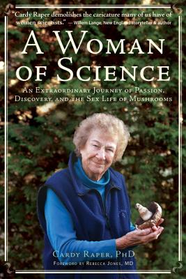 A Woman of Science: An Extraordinary Journey of Love, Discovery, and the Sex Life of Mushrooms Cover Image