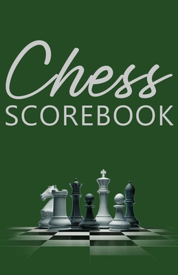 Chess Scorebook: Score Page and Moves Tracker Notebook, Chess Tournament Log Book, 100 Games with 62 Moves, White Paper, 5.5″ x 8 Cover Image
