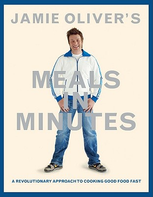 Jamie Oliver's Meals in Minutes: A Revolutionary Approach to Cooking Good Food Fast Cover Image