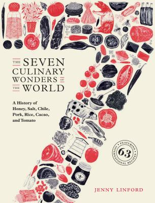 The Seven Culinary Wonders of the World: A History of Honey, Salt, Chile, Pork, Rice, Cacao, and Tomato Cover Image