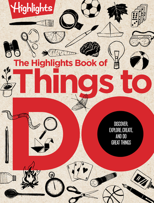 The Highlights Book of Things to Do: Discover, Explore, Create, and Do Great Things Cover Image