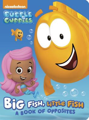 Big Fish, Little Fish: A Book of Opposites (Bubble Guppies) (Board Book) Cover Image