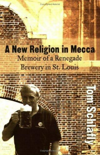 A New Religion in Mecca: Memoir of a Renegade Brewery in St. Louis Cover Image