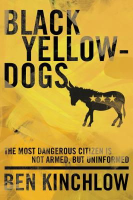 Black Yellowdogs: The Most Dangerous Citizen Is Not Armed, But Uninformed Cover Image