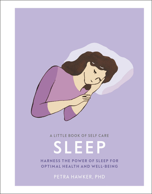 A Little Book of Self Care: Sleep: Harness the Power of Sleep for Optimal Health and Well-being Cover Image