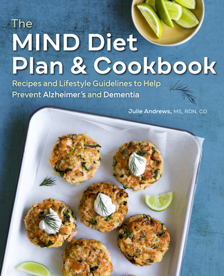 The Mind Diet Plan and Cookbook: Recipes and Lifestyle Guidelines to Help Prevent Alzheimer's and Dementia Cover Image