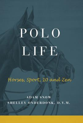 Polo Life: Horses, Sport, 10 and Zen Cover Image