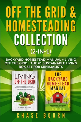 Off the Grid & Homesteading Bundle (2-in-1): Backyard Homestead Manual + Living Off the Grid - The #1 Sustainable Living Box Set for Minimalists Cover Image